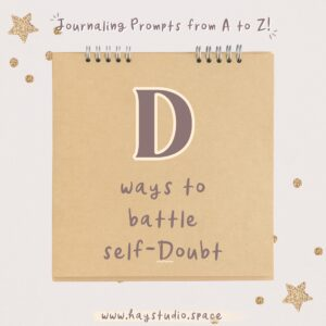Journaling Prompts from A to Z - Ways to Battle Self-Doubt