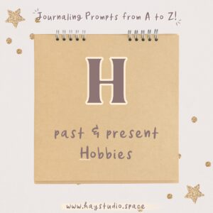 Journaling Prompts from A to Z - Past and Present Hobbies