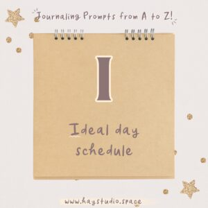 Journaling Prompts from A to Z - Ideal Day Schedule