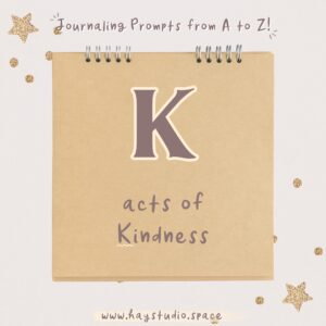 Journaling Prompts from A to Z - Acts of Kindness