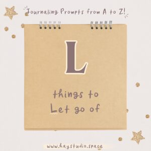 Journaling Prompts from A to Z - Things to Let Go Of