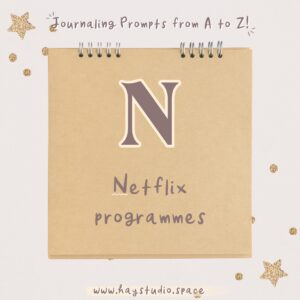 Journaling Prompts from A to Z - Netflix Programmes