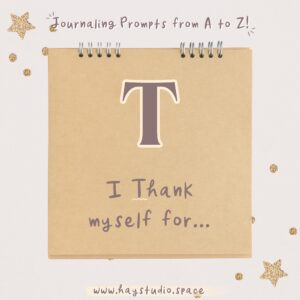 Journaling Prompts from A to Z - I Thank Myself For...