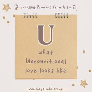 Journaling Prompts from A to Z - What Unconditional Love Looks Like