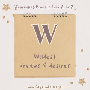 Journaling Prompts from A to Z - Wildest Dreams & Desires