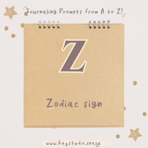 Journaling Prompts from A to Z - Zodiac Sign